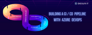 Building CICD pipleine with Azure DevOps