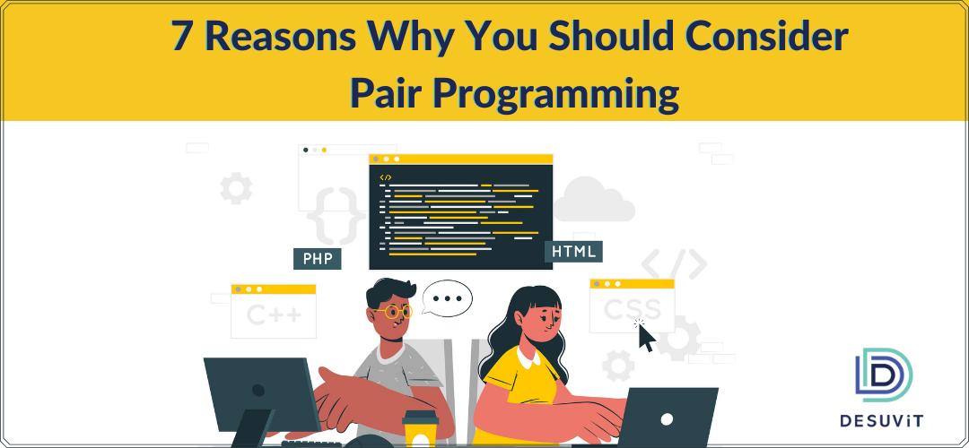 7 Reasons Why You Should Consider Pair Programming