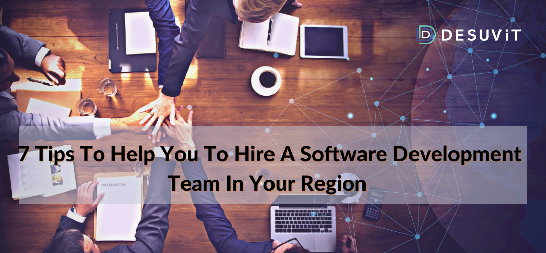 7 tips to hire a software development team in region
